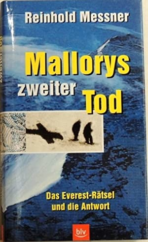 Mallorys zweiter Tod. Das Everest-Rätsel und die: Messner, Reinhold