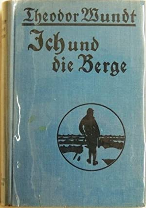 Ich und die Berge; Ein Wanderleben;: Wundt, Theodor
