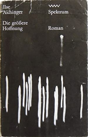 Die größere Hoffnung; Roman: Aichinger, Ilse