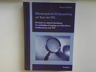 Bilanzanalytische Erfolgsspaltung auf Basis der IFRS: Ein Ansatz zur externen Beurteilung der nachhaltigen Ertragslage von Unternehmen bei Bilanzierung nach IFRS (Neuwertiger Zustand) - Deffner, Manuel