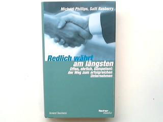 Redlich währt am längsten : offen, ehrlich, kompetent: der Weg zum erfolgreichen Unternehmen. Honest business - Phillips, Michael und Salli Rasberry