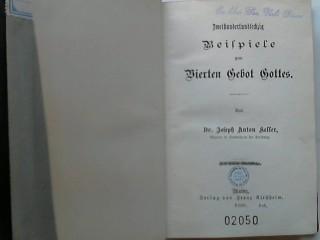 Zweihundertundsechzig Beispiele zum Vierten Gebot Gottes.: Keller, Josef Anton: