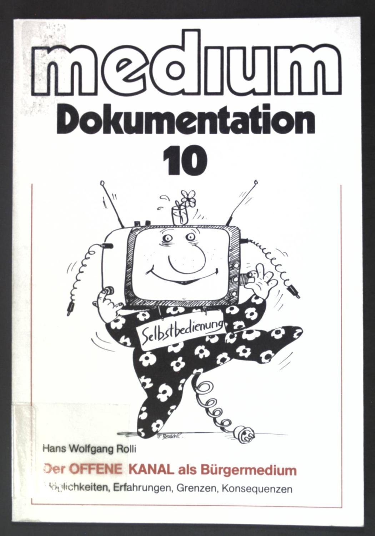 Der Offene Kanal als Bürgermedium : Möglichkeiten, Erfahrungen, Grenzen, Konsequenzen. Medium Dokumentation ; Bd. 10 - Rolli, Hans Wolfgang