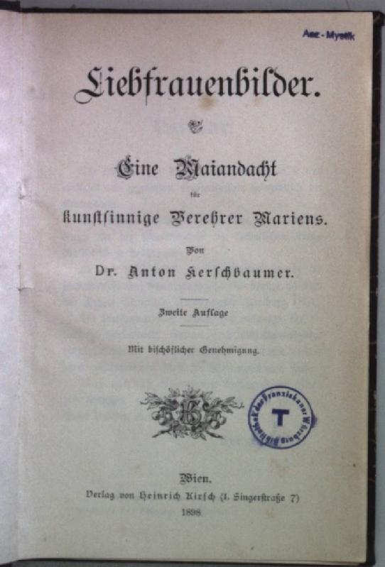 Liebfrauenbilder: Ein Maiandacht für kunstsinnige Verehrer Mariens.: Kerschbaumer, Anton: