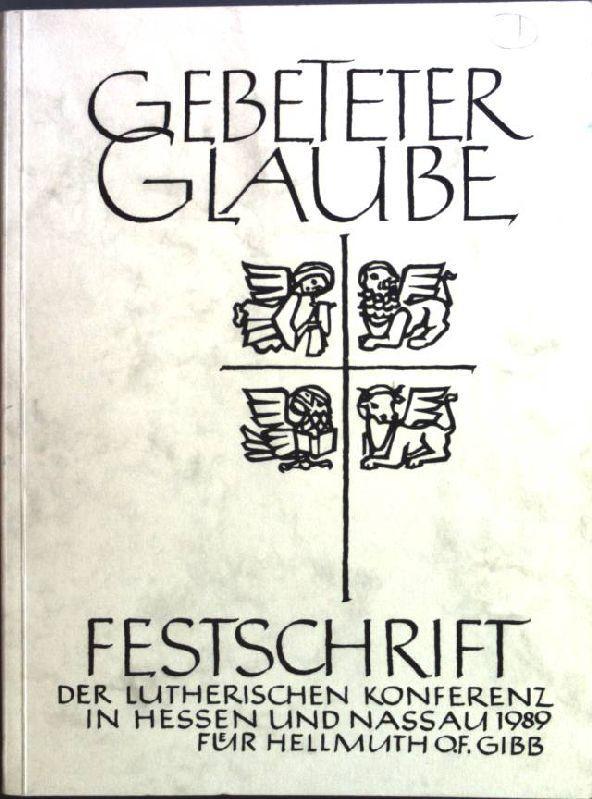 Gebeteter Glaube. Festschrift der Lutherischen Konferenz in Hessen und Nassau f. Hellmuth O. F. Gibb. - Reuter, C.
