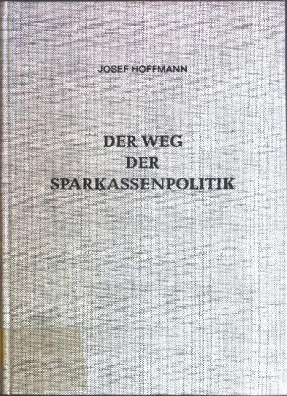 Der Weg der Sparkassenpolitik: Hoffmann, Josef: