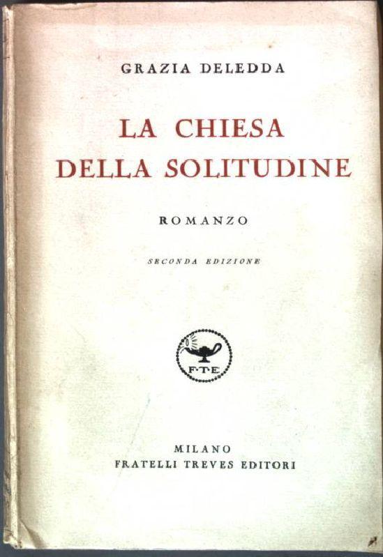 La Chiesa della Solitudine: Romanzo: Deledda, Grazia: