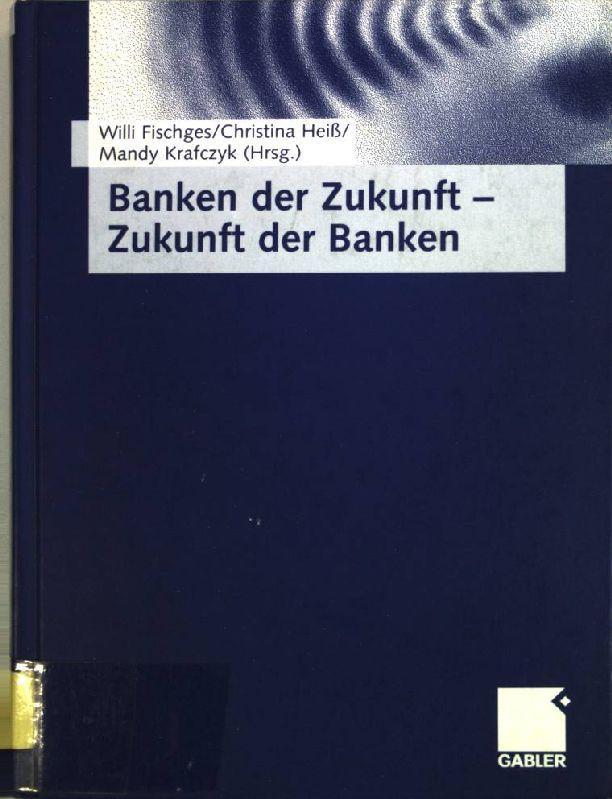 Banken der Zukunft - Zukunft der Banken : für Prof. Dr. Leo Schuster von seinen Schülern gewidmet. - Fischges, Willi [Hrsg.] und Leo [gefeierte Person] Schuster