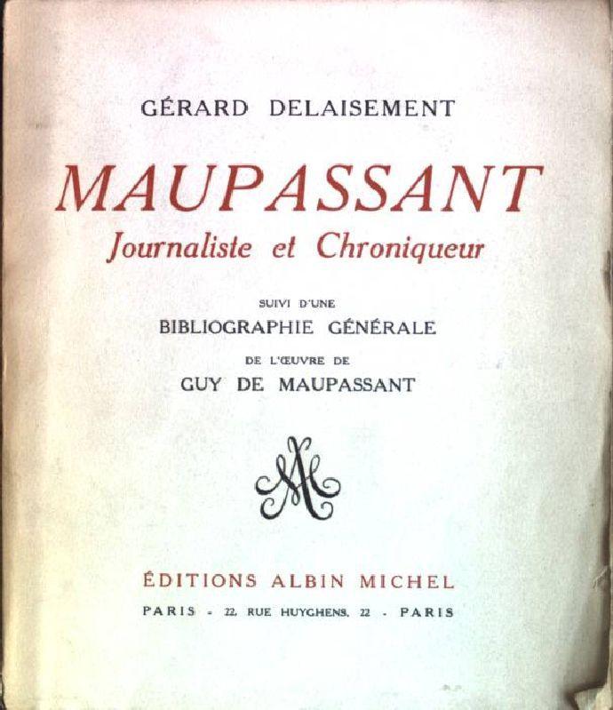 Maupassant: journaliste et chroniqueur suivi d'une bibliographie: Delaisement, Gerard: