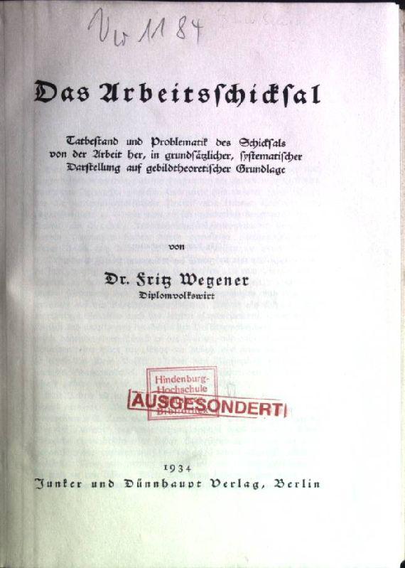 Das Arbeitsschicksal: Tatbestand und Problematik des Schicksals: Wegener, Fritz: