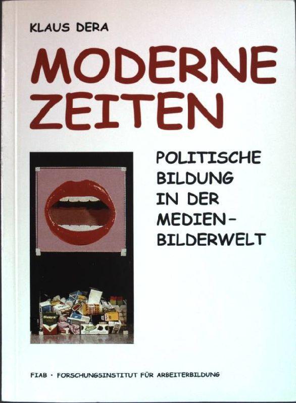 Moderne Zeiten : politische Bildung in der Medien-Bilderwelt. FIAB, Forschungsinstitut für Arbeiterbildung. - Dera, Klaus
