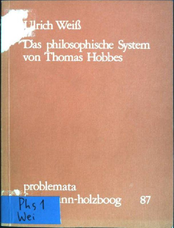 Das philosophische System von Thomas Hobbes Problemata; 87 - Weiss, Ulrich