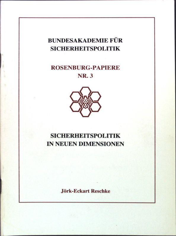 Sicherheitspolitik in neuen Dimensionen. Rosenburg-Papiere Nr. 3;: Reschke, Jörk-Eckart: