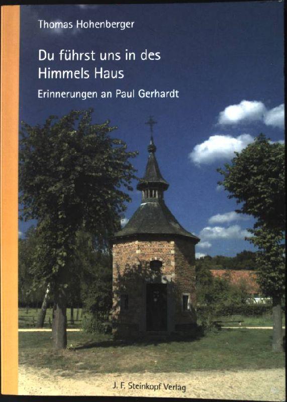 Du führst uns in des Himmels Haus : Erinnerungen an Paul Gerhardt ; 1607 - 1676 ; eine Nachlese zum Gedenkjahr aus Anlass seines 400. Geburtstages ; mit Praxisangaben im Anhang. - Hohenberger, Thomas