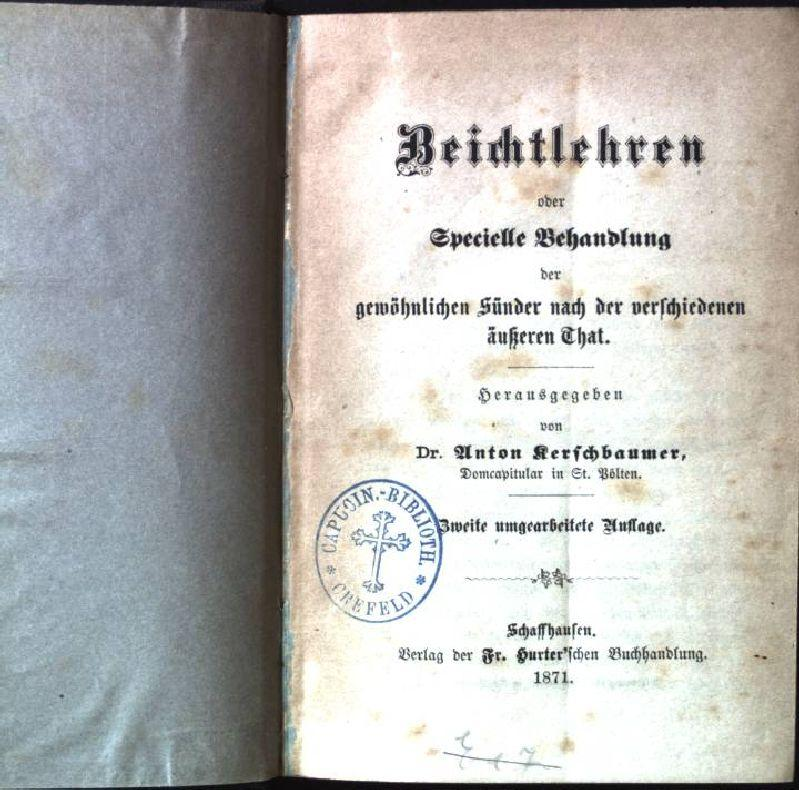 Beichtlehren oder Specielle Behandlung der gewöhnlichen Sünder: Kerschbaumer, Anton: