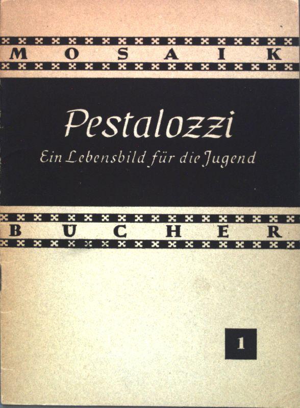 Pestalozzi: ein Lebensbild für die Jugend; Mosaik: Müller, Georg:
