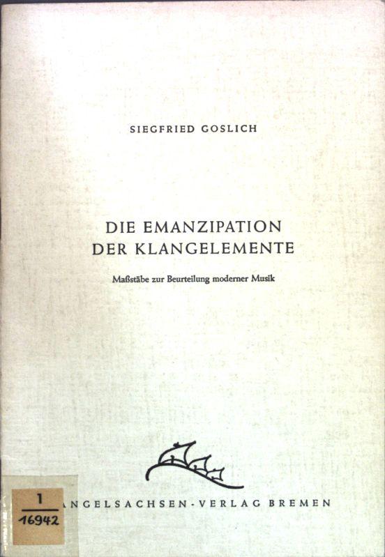 Die Emanzipation der Klangelemente: Maßstäbe zur Beurteilung moderner Musik.