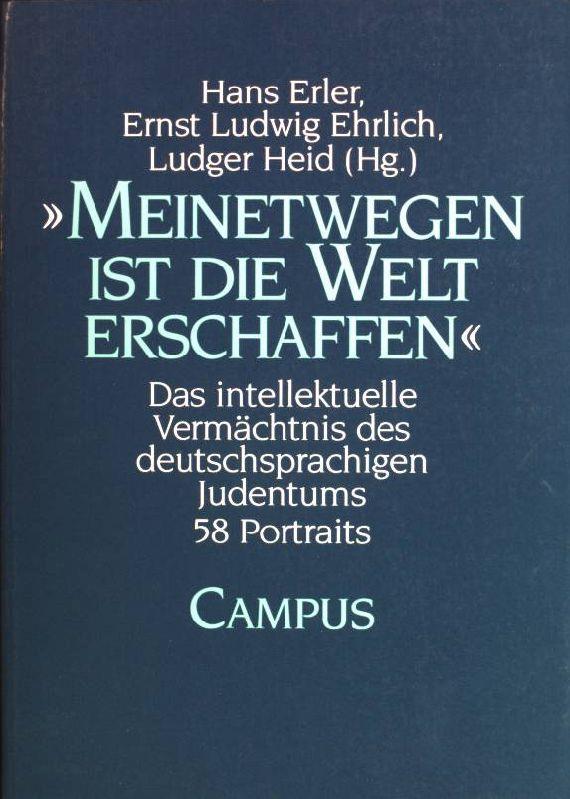 »Meinetwegen ist die Welt erschaffen«: Das intellektuelle Vermächtnis des deutschsprachigen Judentums. 58 Portraits