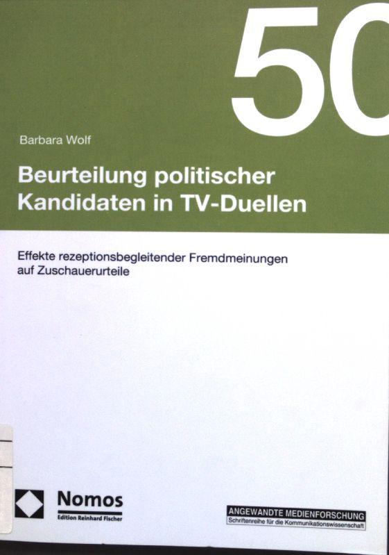 Beurteilung politischer Kandidaten in TV-Duellen : Effekte rezeptionsbegleitender Fremdmeinungen auf Zuschauerurteile. Angewandte Medienforschung ; Bd. 50 - Wolf, Barbara