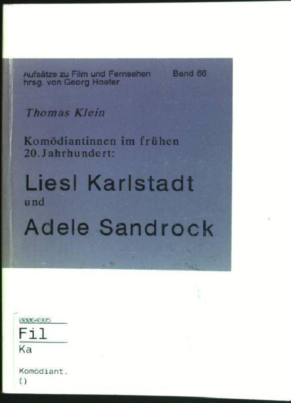 Komödiantinnen im frühen 20. Jahrhundert: Liesl Karlstadt: Klein, Thomas: