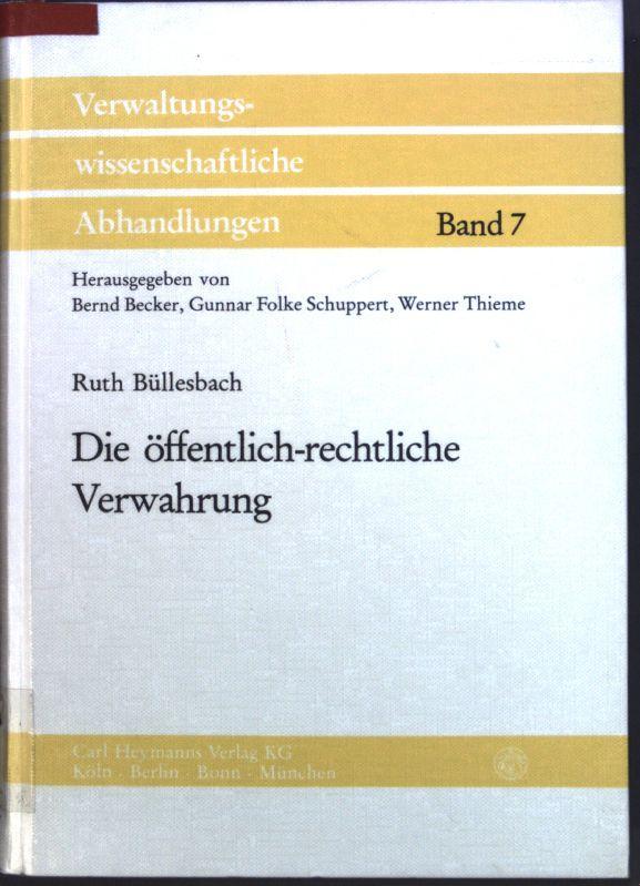 Die öffentlich-rechtliche Verwahrung. Verwaltungswissenschaftliche Abhandlungen ; N.F., Bd. 7: ...