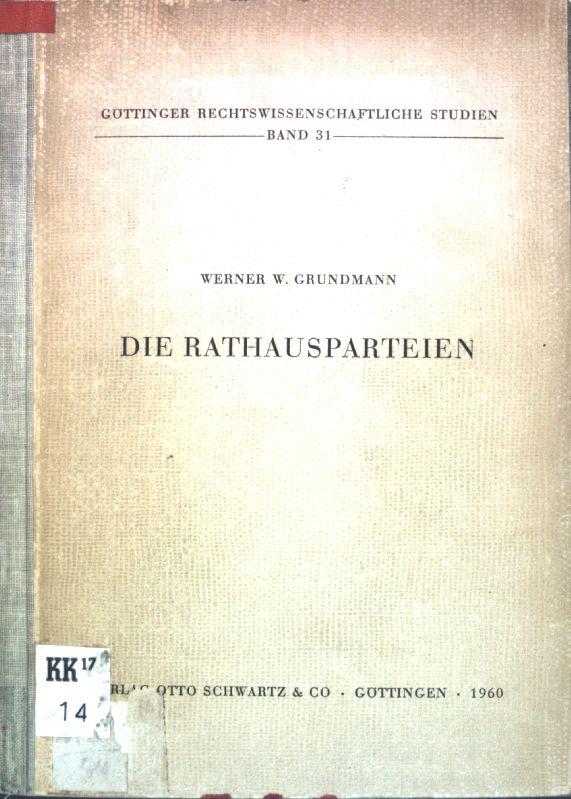 Die Rathausparteien: die rechtliche und faktische Stellung: Grundmann, Wenrer W.: