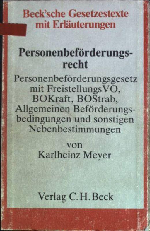 Personenbeförderungsrecht: Personenbeförderungsgesetz mit Freistellungs-Verordnung, BOKraft, BOStrab, Allgemeine: Meyer, Karlheinz: