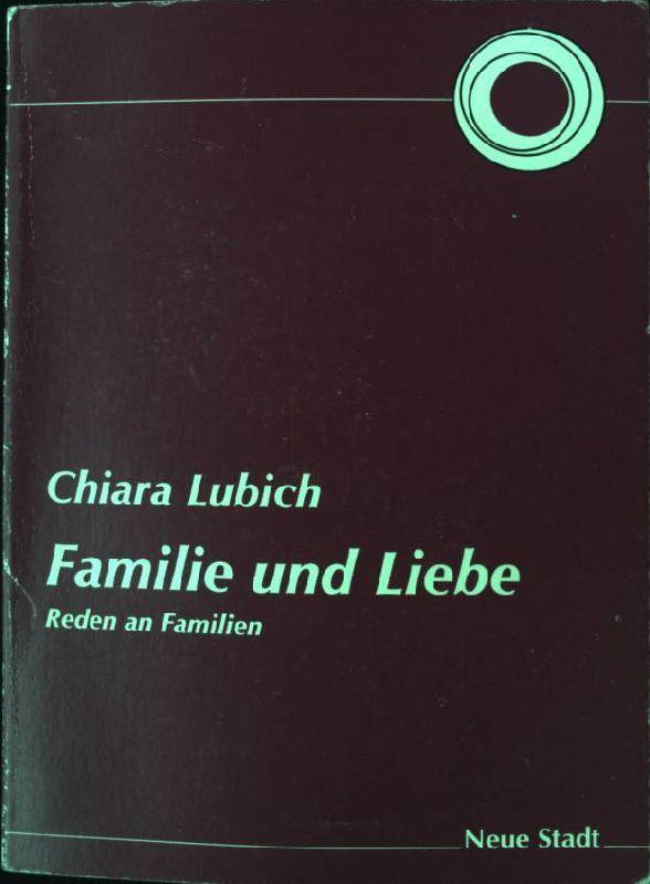 Familie und Liebe : Reden an Familien. Aus der Schriftenreihe der Fokolar-Bewegung - Lubich, Chiara