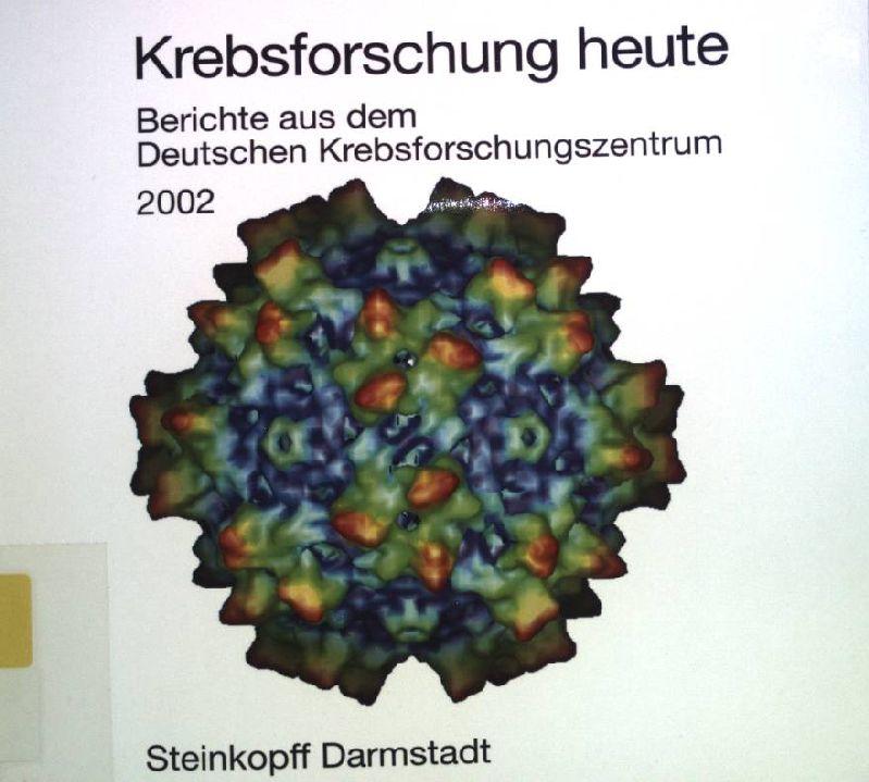 Krebsforschung heute. Berichte aus dem Deutschen Krebsforschungszentrum: Krebsforschungszentrum, Deutsches: