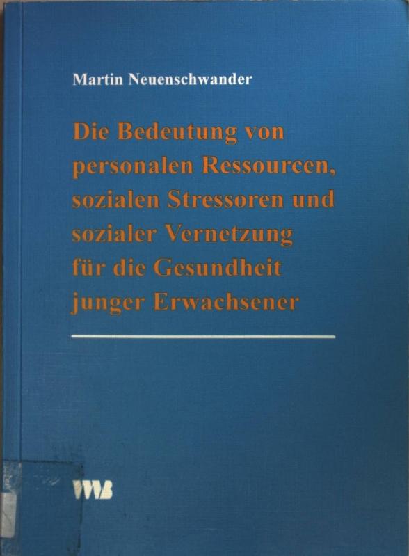 Die Bedeutung von personalen Ressourcen, sozialen Stressoren: Neuenschwander, Martin: