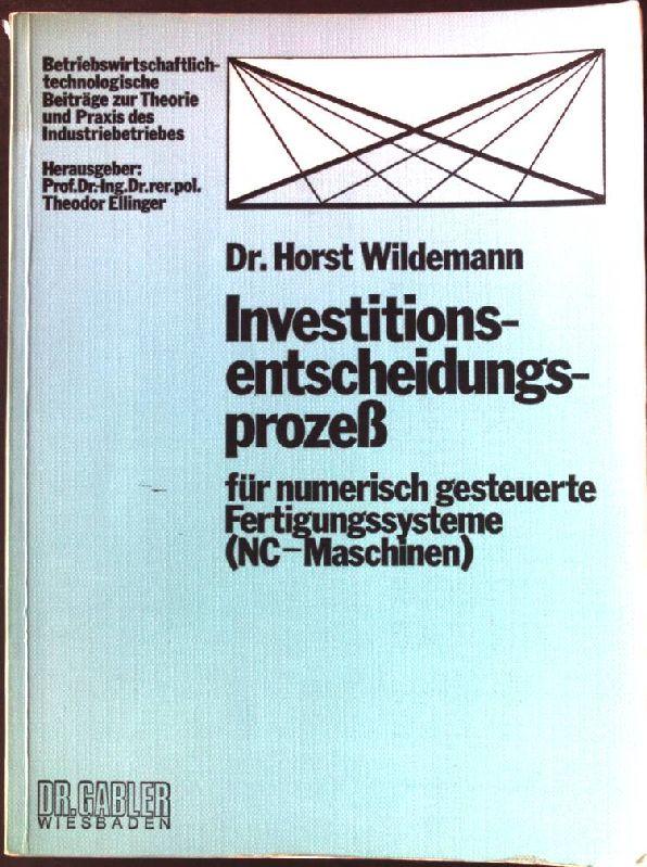 Investitionsentscheidungsprozess für numerisch gesteuerte Fertigungssysteme (NC-Maschinen). - Wildemann, Horst