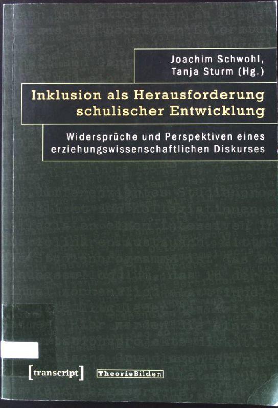Inklusion als Herausforderung schulischer Entwicklung : Widersprüche und Perspektiven eines erziehungswissenschaftlichen Diskurses. - Schwohl, Joachim (Hrsg.) und Tanja (Hrsg.) Sturm