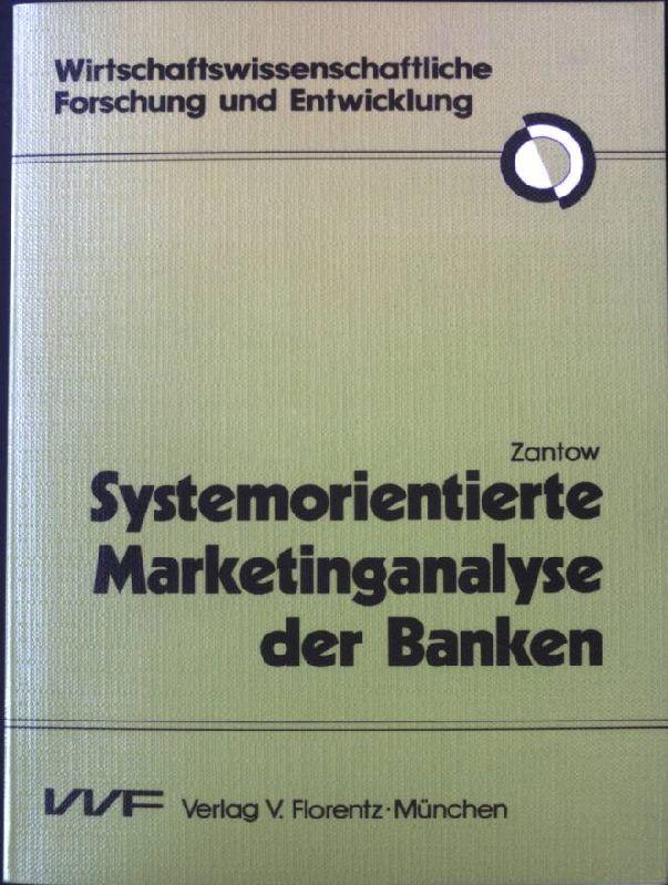 Systemorientierte Marketinganalyse der Banken : die Systemforschung als Grundlage generell anwendbarer Analysemodelle, dargest. am Beispiel der Bankmarketinganalyse. - Zantow, Roger