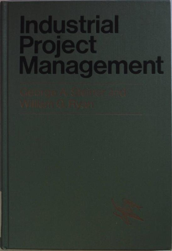 Industrial Project Management.: Steiner, George A.