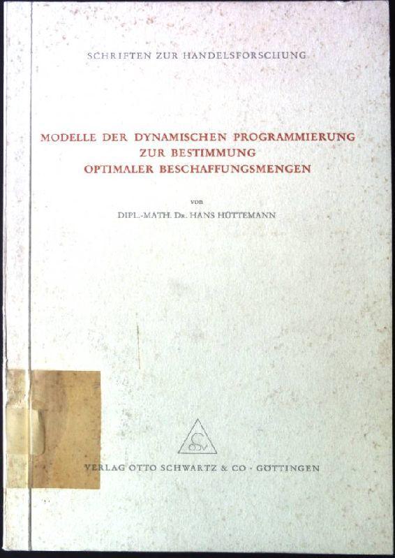 Modelle der dynamischen Programmierung zur Bestimmung optimaler Beschaffungsmengen. - Hüttemann, Hans