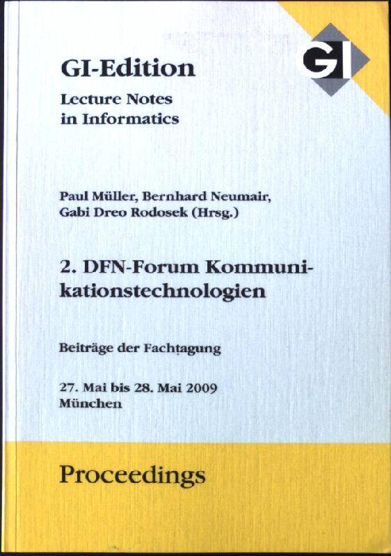 2. DFN-Forum Kommunikationstechnologien Verteilte Systeme im Wissenschaftsbereich : 27.5. - 28.5.2009 in München ; Beiträge der Fachtagung. Gesellschaft für Informatik e.V. (GI). Paul Müller . (Hrsg.) - Müller, Paul (Hrsg.)