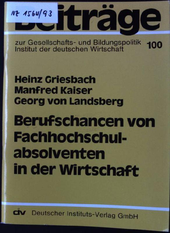 Berufschancen von Fachhochschulabsolventen in der Wirtschaft. Beiträge: Griesbach, Heinz, Manfred