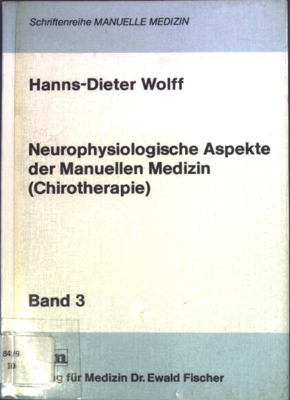 Neurophysiologische Aspekte der manuellen Medizin (Chirotherapie). Schriftenreihe manuelle Medizin ; Bd. 3 - Wolff, Hanns-Dieter