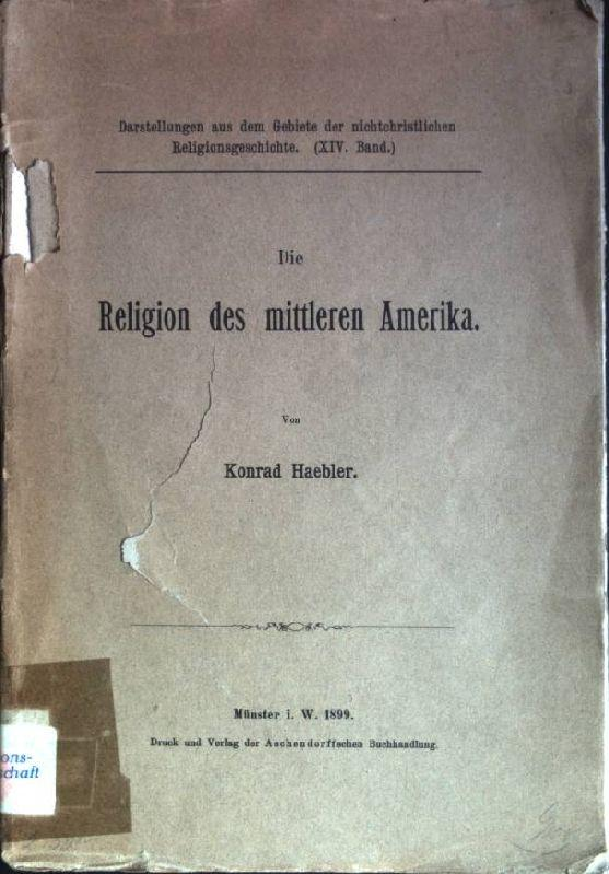 Die Religion des mittleren Amerika Darstellung aus: Haebler, Konrad: