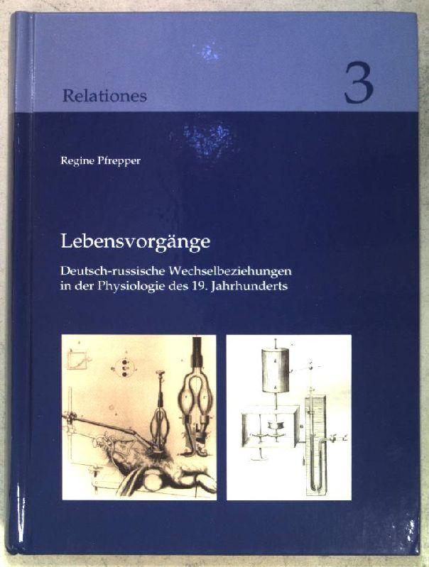 Lebensvorgänge : deutsch-russische Wechselbeziehungen in der Physiologie: Pfrepper, Regine:
