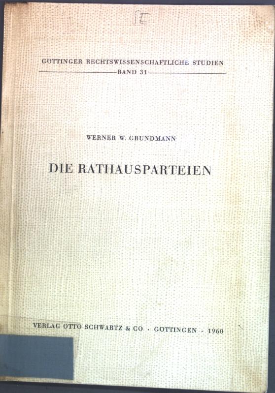 Die Rathausparteien: Die rechtliche und faktische Stellung: Grundmann, Werner W.: