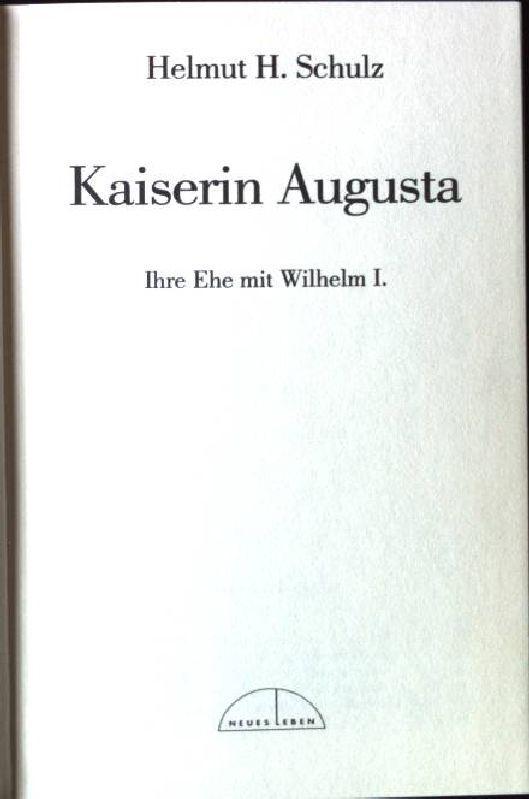 Kaiserin Augusta. Ihre Ehe mit William I. - Schulz, Helmut H.