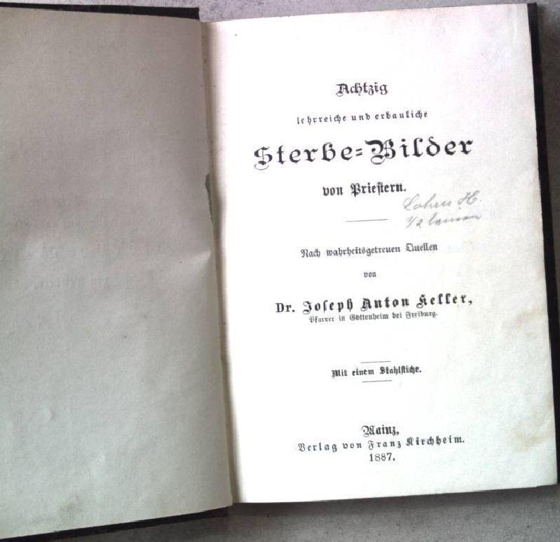 Achtzig lehrreiche und erbauliche Sterbe-Bilder von Priestern.: Keller, Josef Anton: