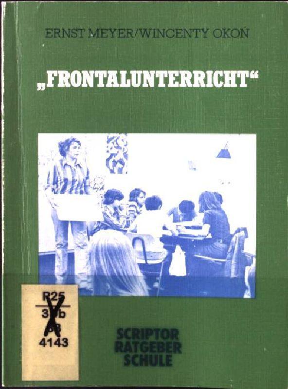 """Frontalunterricht"""". Scriptor-Ratgeber Schule ; Bd. 13: Meyer, Ernst:"""