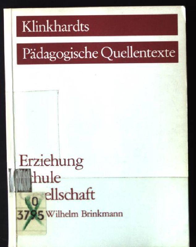 Erziehung, Schule, Gesellschaft. Klinkhardts pädagogische Quellentexte: Brinkmann, Wilhelm (Hrsg.):
