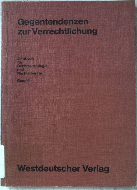 Gegentendenzen zur Verrechtlichung. Jahrbuch für Rechtssoziologie und Rechtstheorie ; Bd. 9 - Voigt, Rüdiger (Hrsg.)