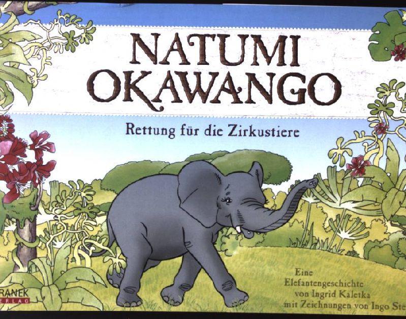 Natumi Okawango: Rettung für die Zirkustiere - Kaletka, Ingrid und Ingo Stein