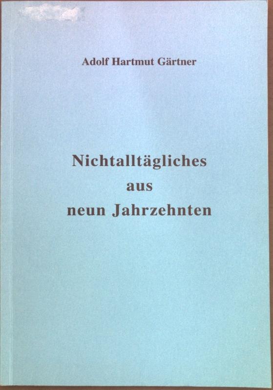 Nichtalltägliches aus neun Jahrzehnten,: Gärtner, Adolf Hartmut: