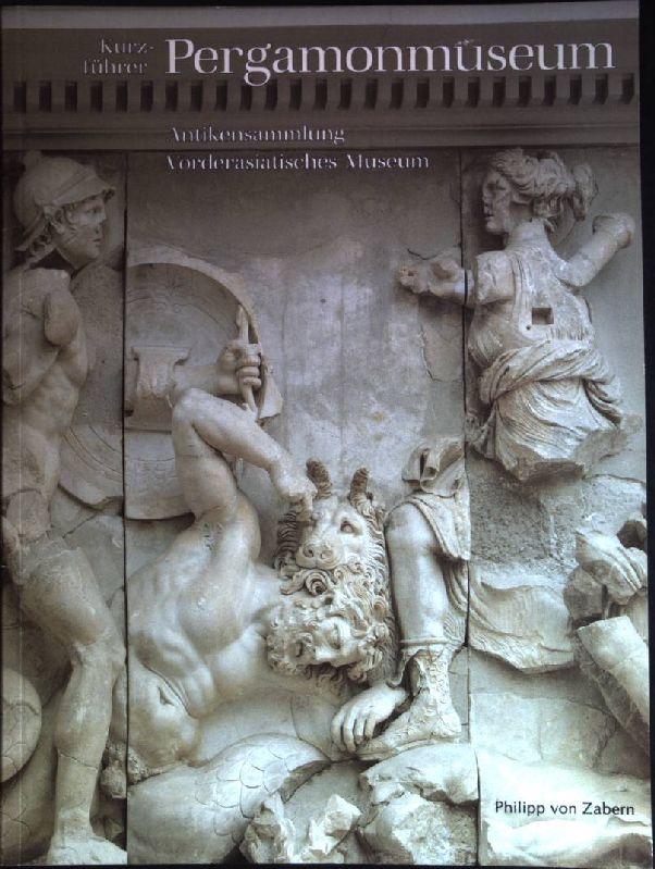 Kurzführer Pergamonmuseum : Antikensammlung Vorderasiatisches Museum