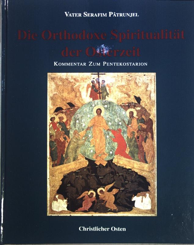 Die Orthodoxe Spiritualität der Osterzeit: Kommentar zum Pentekostarion
